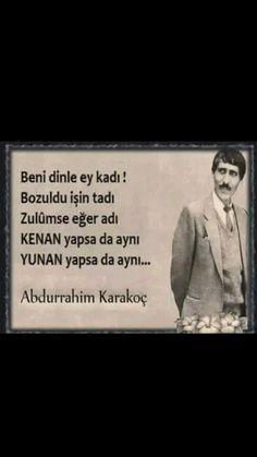 Beni dinle ey kadı! Bozuldu işin tadı Zulümse eğer adı KENAN yapsa da aynı YUNAN yapsa da aynı ... Abdurrahim Karakoç Writing Pens, Islam Muslim, My Way, Poet, Slogan, Words, Quotes, Life, Quotations