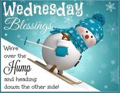 Wednesday Blessings We Are Over The Hump And Heading Down The Other Side good morning wednesday wednesday quotes happy wednesday happy wednesday quotes wednesday blessings cute wednesday quotes winter wednesday quotes Good Morning Winter, Good Morning Wednesday, Wonderful Wednesday, Good Morning Friends, Good Morning Greetings, Good Morning Good Night, Good Morning Images, Good Morning Quotes, Morning Sayings