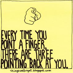 Things We Forget: 948: Every time you point a finger, there are three pointing back at you.
