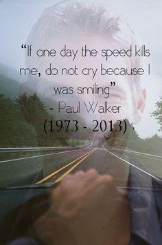 si un jour la vitesse me tuer, Ne pleure pas parce que je souriais