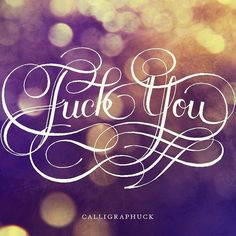 Fuck You by calligraphuck, via Flickr