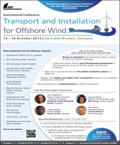 International Conference Transport and Installation for Offshore Wind  On Monday October 14, 2013 at 9:00 am and ends Wednesday October 16, 2013 at 6:00 pm.  Summary:  Synchronizing logistics for offshore installations! New approaches for harmonization and standardisation.  Category: Conferences  Keywords: offshore wind logistics, offshore wind engineering, offshore wind supply chain  Venue details: Swissôtel Bremen, Hillmannplatz 20, Bremen, 28195, Germany
