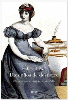 Diez años de destierro.Staël  Las memorias de una mujer fascinante, impulsora del movimiento romántico.Madame de Staël fue una mujer excepcional, una intelectual comprometida y una gran impulsora del mundo cultural de su tiempo. Vivió la Revolución Francesa y su salón literario fue uno de los más fértiles del cambio de siglo. Napoleón, receloso de su talento y de sus ideas políticas, la condenó a diez años de destierro, cuyos recuerdos nutren las páginas de este imprescindible libro de…