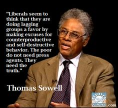 """Sowell writes that government anti-poverty programs cause more poverty while inducing a self-defeating dependency on government. """"Liberals,"""" he recently wrote, """"try to show their concern for the poor by raising the level of minimum wage laws. Yet they show no interest in hard evidence that minimum wage laws create disastrous levels of unemployment among young blacks in this country, as such laws created high unemployment rates among young people in general in European countries."""