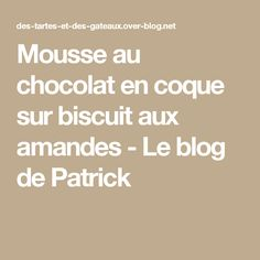 Mousse au chocolat en coque sur biscuit aux amandes - Le blog de Patrick