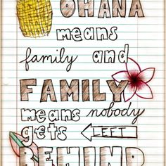 Ohana means family and family means no one gets left behind or forgotten <3