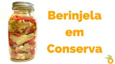 Berinjela em Conserva | Nutrição, saúde e qualidade de vida