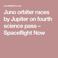 Juno orbiter races by Jupiter on fourth science pass – Spaceflight Now