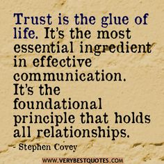 TRUST IS THE GLUE OF LIFE..........................