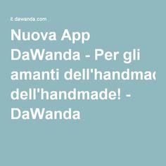 Nuova App DaWanda - Per gli amanti dell'handmade! - DaWanda