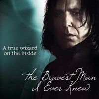 Harry Potter: Severus Snape, a true wizard on the inside and the bravest man I ever knew.