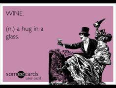 Haha. Hehehe. Giggle. LOL. LMAO. LMFAO. (Funny. Ecards. Laugh. Joke. Hilarious. Humor) 'WINE. (n.) a hug in a glass.'