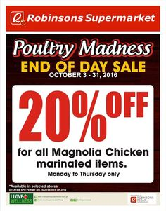 Don't forget to catch Robinsons Supermarket End-of-Day Sale every Mondays to Thursday of October from 6PM to 11PM only!  Check out Robinsons Supermarket Poultry Madness!  Get 20% OFF on all Magnolia Chicken marinated items.  Promo available until October 31, 2016.  For more promo deals, VISIT http://mypromo.com.ph/! SUBSCRIPTION IS FREE! Please SHARE MyPromo Online Page to your friends to enjoy promo deals!