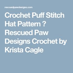 Crochet Puff Stitch Hat Pattern ⋆ Rescued Paw Designs Crochet by Krista Cagle