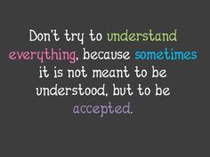 And acceptance doesn't mean you have to forget.  It just means you don't rehash it over and over.  Put it to bed already!!'