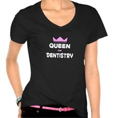 """""""Queen of Dentistry"""" T-shirt. Let 'em know who's boss!"""
