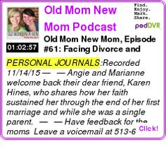#PERSONAL #PODCAST  Old Mom New Mom Podcast    Old Mom New Mom, Episode #61: Facing Divorce and Single Parenthood with Faith with Special Guest Karen Hines    LISTEN...  http://podDVR.COM/?c=21a23641-68a7-280c-3a4c-cf04b6dfd0b0