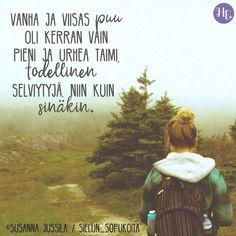 """Kenelle sinä haluaisit lähettää tämän runon? 💚 Lisää Susanna Jussilan voimarunoja löydät Sielun sopukoita -päiväkirjasta.  """"Vanha ja viisas puu oli kerran vain pieni ja urhea taimi, todellinen selviytyjä. Niinkuin sinäkin."""" 💚  – Susanna Jussila Wise Words, Knowledge, Motivation, Quotes, Movies, Movie Posters, Dreams, Fictional Characters, Instagram"""