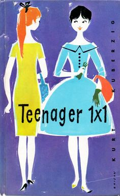 """Kurt Kuberzig, """"Teenager 1x1"""", Franz Schneekluth Darmstadt, 1961, Illustrationen Helma Baison, Cover, Buchcover, Knigge, gutes Benehmen, Nostalgie, 60er Jahre"""