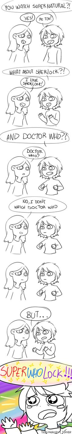 Always! For me at least. My best friend is strictly SuperLock but she needs to watch all of Doctor Who, not just five minutes!!