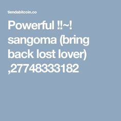 Powerful !!~! sangoma (bring back lost lover) ,27748333182