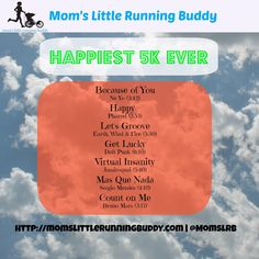 The happiest 5K playlist ever.  You'll dance while you run!  Thanks Mom's Little Running Buddy!