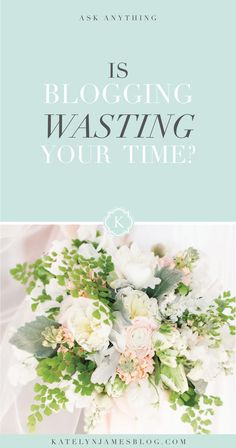 Is Blogging Wasting Your Time? by Katelyn James Photography