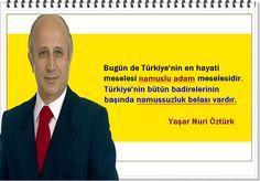 Bugün de Türkiye'nin en hayati meselesi namuslu adam meselesidir. Türkiye'nin bütün badirelerinin başında namussuzluk belası vardır.  -Yaşar Nuri Öztürk