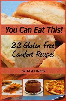 You Can Eat This! 22 Gluten Free Comfort Recipes by Tam Linsey.