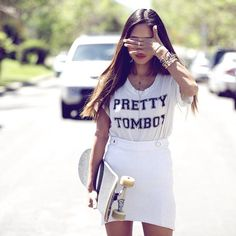 Always a tomboy in disguise.