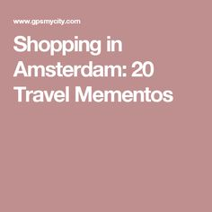 Shopping in Amsterdam: 20 Travel Mementos