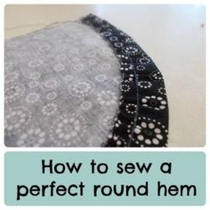 HOW TO SEW A ROUND HEM