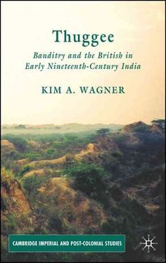 Thuggee: Banditry and the British in Early Nineteenth-century India