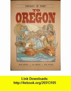 To Oregon (Voyages in time) (9780322005716) Alan Daniel , ISBN-10: 032200571X  , ISBN-13: 978-0322005716 ,  , tutorials , pdf , ebook , torrent , downloads , rapidshare , filesonic , hotfile , megaupload , fileserve