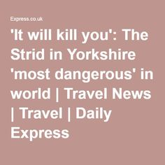 'It will kill you': The Strid in Yorkshire 'most dangerous' in world | Travel News | Travel | Daily Express