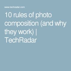 10 rules of photo composition (and why they work) | TechRadar
