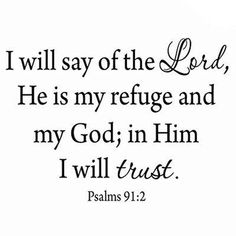 Winston Porter Greenberg I Will Say of the Lord, He is My Refuge and My God, in Him I Will Trust Psalms Wall Decal # truths love Winston Porter Totterdell I Will Say of the Lord, He is My Refuge and My God, in Him I Will Trust Psalms Wall Decal Biblical Quotes, Bible Verses Quotes, Bible Scriptures, Faith Quotes, Psalms Quotes, Trust The Lord Quotes, Psalms Verses, Gods Love Quotes, Gospel Quotes