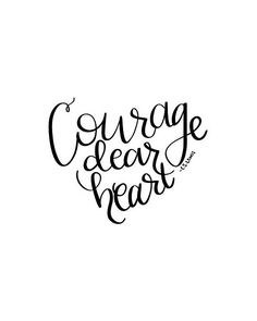 courage quote print Courage, dear heart. - C.S. Lewis A hand lettered quote in the shape of a heart.