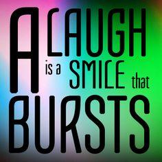 A laugh is a smile that bursts.