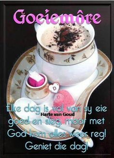 Good Morning Wishes, Good Morning Quotes, Lekker Dag, Goeie Nag, Goeie More, Afrikaans Quotes, Good Night Sweet Dreams, Inspirational Quotes Pictures, Morning Greeting