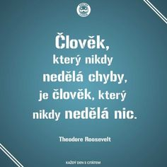 citáty - Člověk, který nikdy nedělá chyby, je člověk Wise Quotes, Motto, Quotations, Humor, Jokes, Mindfulness, Positivity, Entertaining, Thoughts