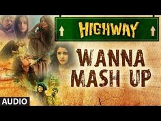 Highway Wanna Mash Up #arrahman Full Song (Audio) A.R Rahman | Alia Bhatt, Randeep Hooda - YouTube #BESTSONG EVER!!!