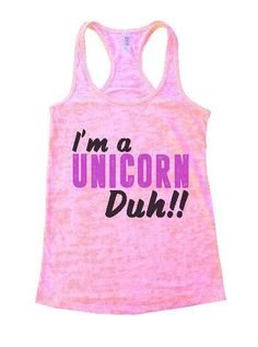 I'm A Unicorn Duh!! Burnout Tank Top By Womens Tank Tops