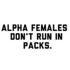 Alpha females don't run in packs.