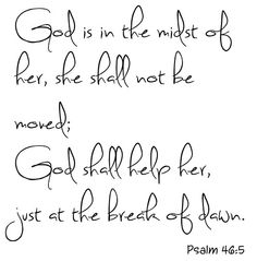 God is in the midst of her, she shall not be moved.