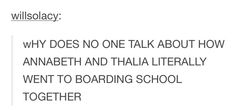 YESS. CAN WE PLEASE GET LIKE A SHORT STORY OF THIS OR SOMETHING! I NEED MORE ANNABETH/THALIA HANGING OUT IN MY LIFE