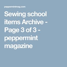 Sewing school items Archive - Page 3 of 3 - peppermint magazine
