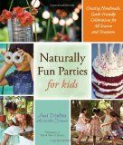 Naturally Fun Parties for kids  full of ideas for parties and food; Earth friendly, healthy, good for children, non commercial.