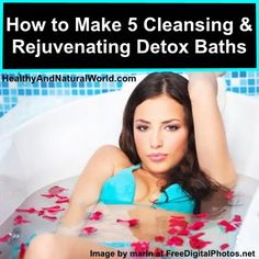 How to Make 5 Cleansing and Rejuvenating Detox Baths