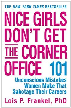 Nice Girls Don't Get the Corner Office: 101 Unconscious Mistakes Women Make That Sabotage Their Careers (A NICE GIRLS Book) by Lois P. Frankel,http://www.amazon.com/dp/0446693316/ref=cm_sw_r_pi_dp_cfwvsb1H9KRQPW1R